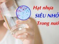 """Hạt nhựa siêu nhỏ trong nước – cái chết """"TỨC TƯỞI"""" cho loài người"""
